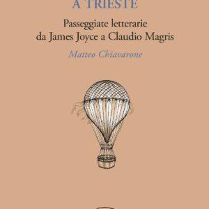 """In libreria """"A Trieste. Passeggiate letterarie da James Joyce a Claudio Magris"""""""